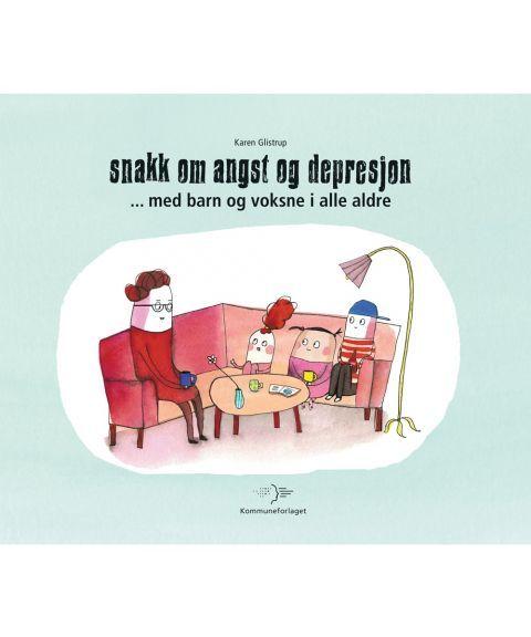 Snakk om angst og depresjon - med barn og voksne i alle aldre (Karen Glistrup)